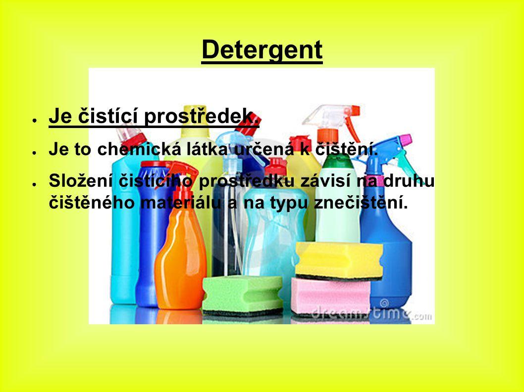 Detergent ● Je čistící prostředek. ● Je to chemická látka určená k čištění.