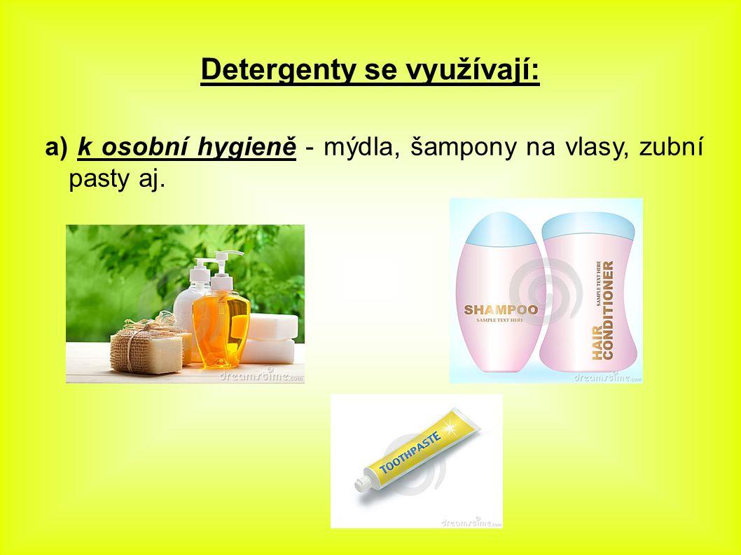 Detergenty se využívají: a) k osobní hygieně - mýdla, šampony na vlasy, zubní pasty aj.