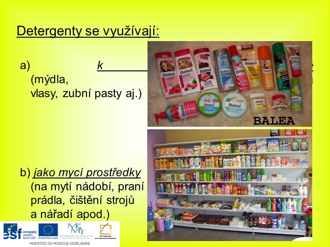 Detergenty se využívají: a) k osobní hygieně (mýdla, šampony na vlasy, zubní pasty aj.) b) jako mycí prostředky (na mytí nádobí, praní prádla, čištění strojů a nářadí apod.)