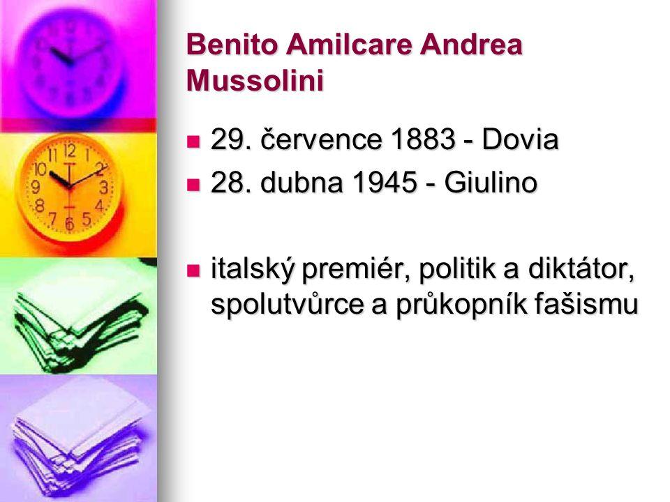 Benito Amilcare Andrea Mussolini 29. července 1883 - Dovia 29. července 1883 - Dovia 28. dubna 1945 - Giulino 28. dubna 1945 - Giulino italský premiér