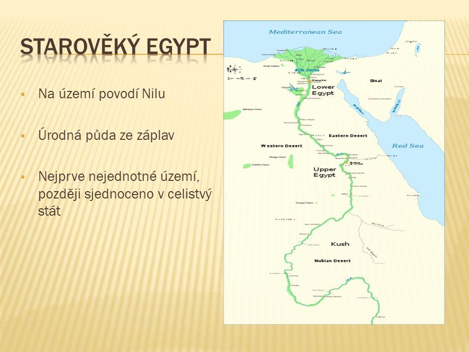  Na území povodí Nilu  Úrodná půda ze záplav  Nejprve nejednotné území, později sjednoceno v celistvý stát