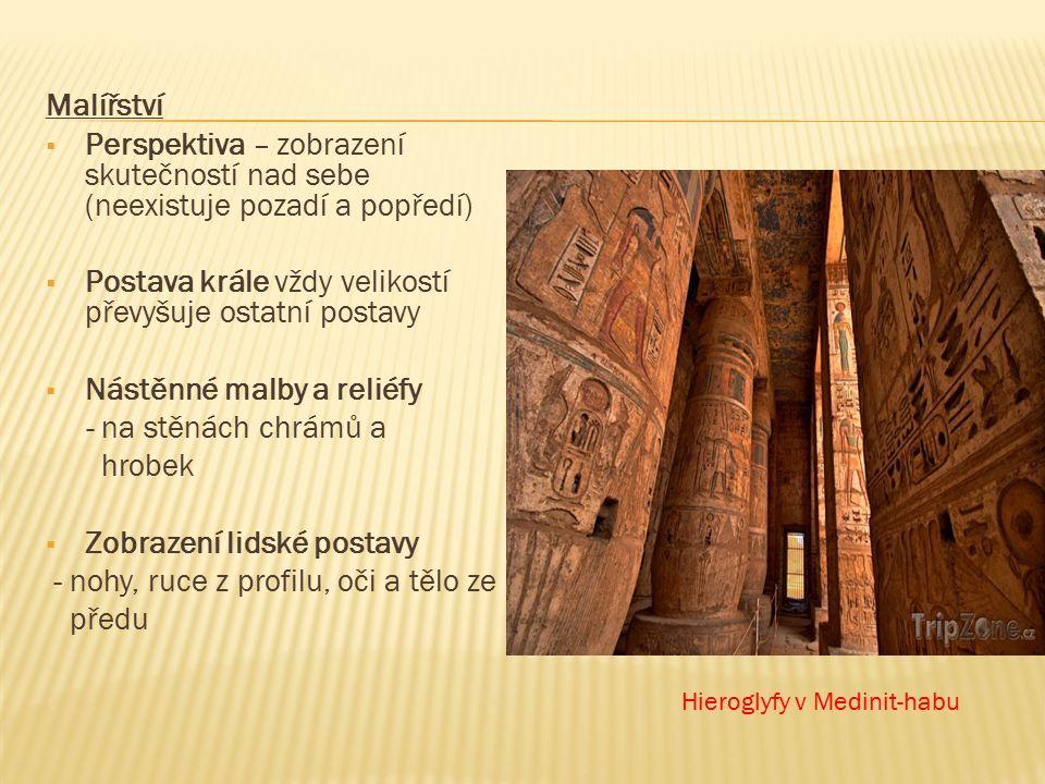 Malířství  Perspektiva – zobrazení skutečností nad sebe (neexistuje pozadí a popředí)  Postava krále vždy velikostí převyšuje ostatní postavy  Nástěnné malby a reliéfy - na stěnách chrámů a hrobek  Zobrazení lidské postavy - nohy, ruce z profilu, oči a tělo ze předu Hieroglyfy v Medinit-habu
