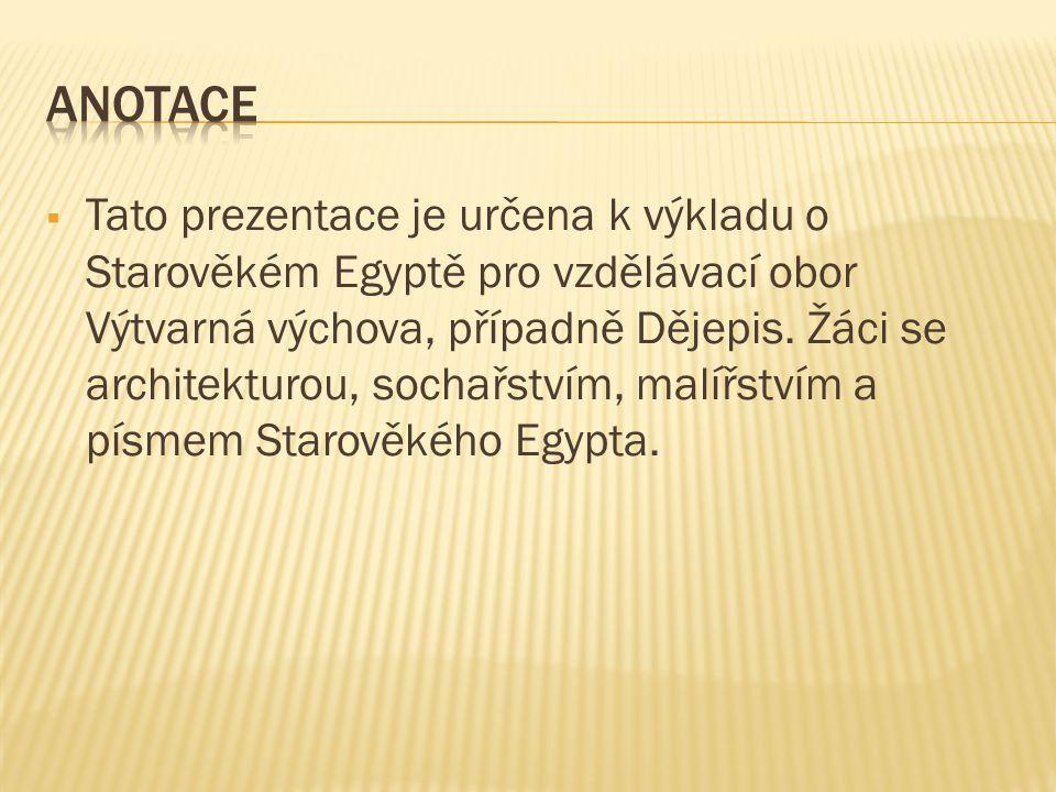  Tato prezentace je určena k výkladu o Starověkém Egyptě pro vzdělávací obor Výtvarná výchova, případně Dějepis.