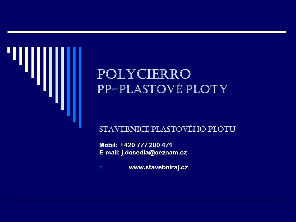 POLYCIERRO PP-Plastové ploty Stavebnice plastového plotu Mobil: +420 777 200 471 E-mail: j.dosedla@seznam.cz 1.