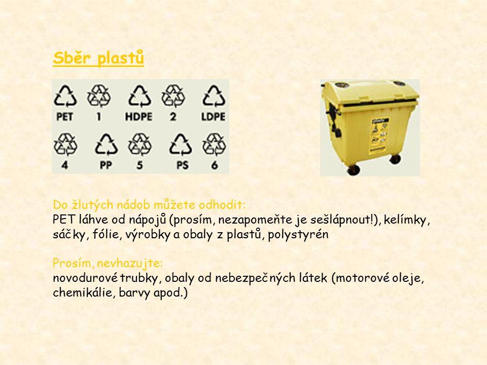 Sběr plastů Do žlutých nádob můžete odhodit: PET láhve od nápojů (prosím, nezapomeňte je sešlápnout!), kelímky, sáčky, fólie, výrobky a obaly z plastů, polystyrén Prosím, nevhazujte: novodurové trubky, obaly od nebezpečných látek (motorové oleje, chemikálie, barvy apod.)