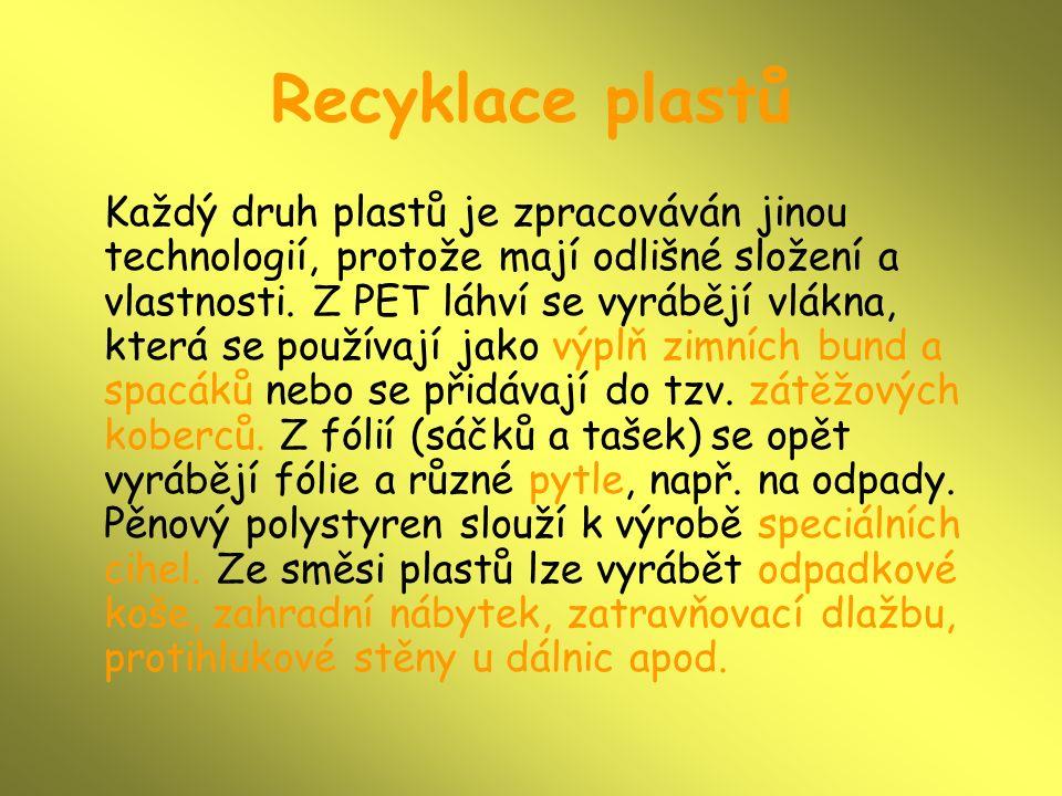 Recyklace plastů Každý druh plastů je zpracováván jinou technologií, protože mají odlišné složení a vlastnosti. Z PET láhví se vyrábějí vlákna, která