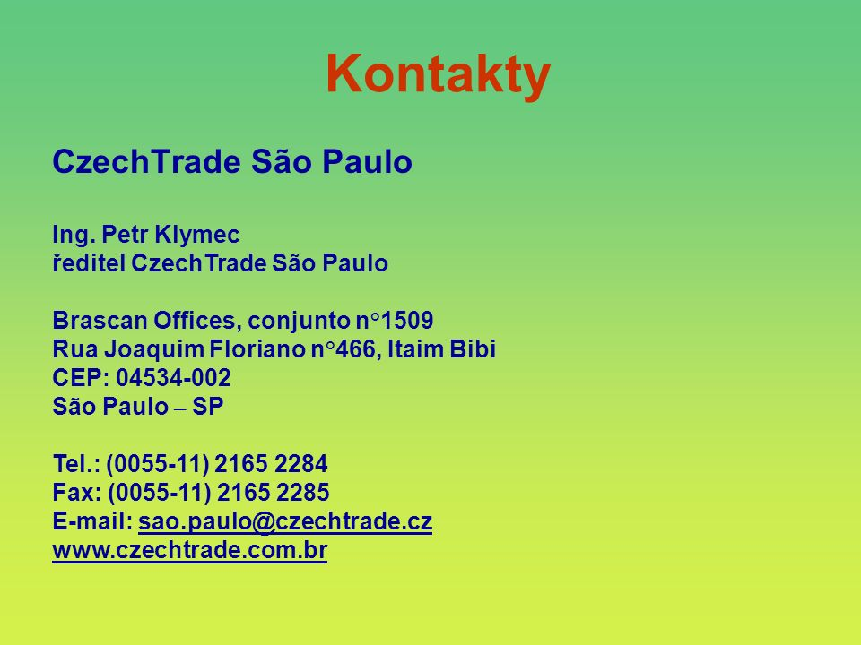 Kontakty Ing. Petr Klymec ředitel CzechTrade São Paulo Brascan Offices, conjunto n°1509 Rua Joaquim Floriano n°466, Itaim Bibi CEP: 04534-002 São Paul
