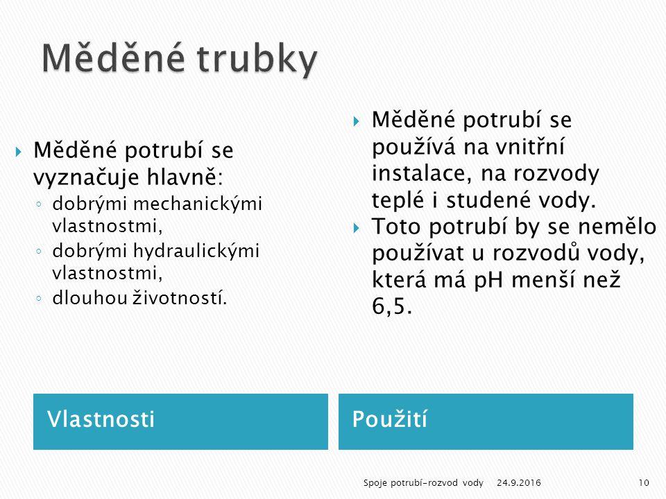 VlastnostiPoužití  Měděné potrubí se vyznačuje hlavně: ◦ dobrými mechanickými vlastnostmi, ◦ dobrými hydraulickými vlastnostmi, ◦ dlouhou životností.