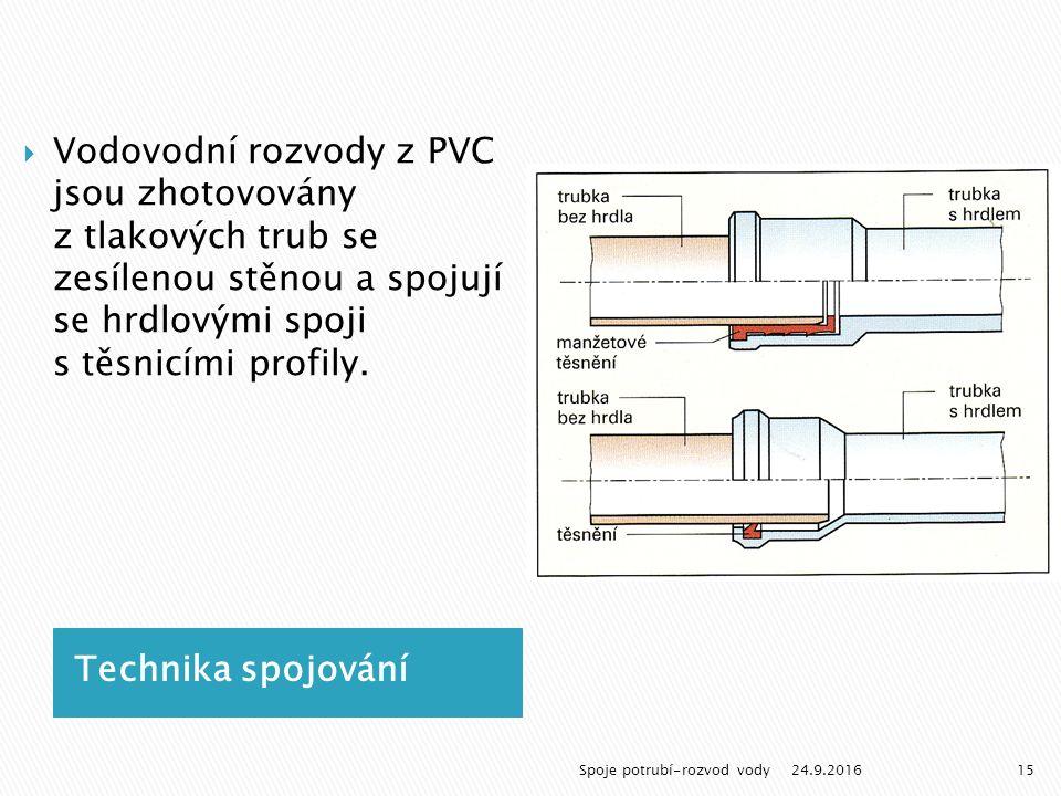 Technika spojování  Vodovodní rozvody z PVC jsou zhotovovány z tlakových trub se zesílenou stěnou a spojují se hrdlovými spoji s těsnicími profily.