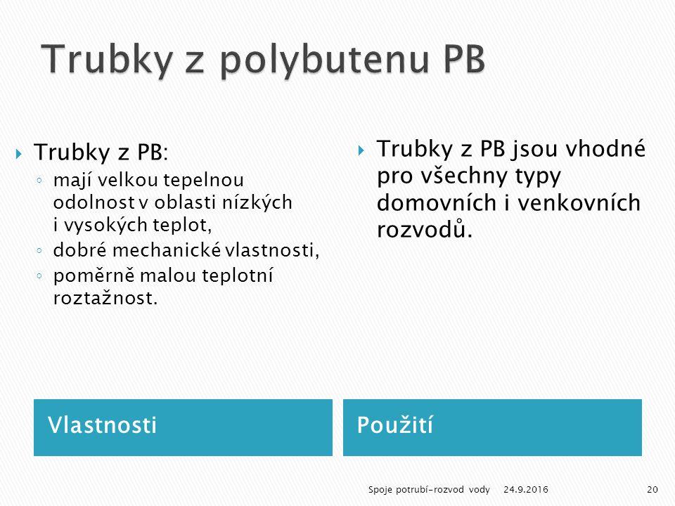 VlastnostiPoužití  Trubky z PB: ◦ mají velkou tepelnou odolnost v oblasti nízkých i vysokých teplot, ◦ dobré mechanické vlastnosti, ◦ poměrně malou teplotní roztažnost.
