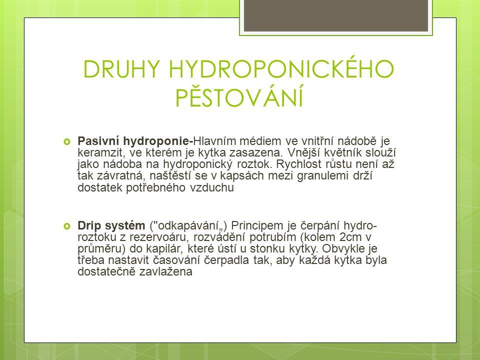 DRUHY HYDROPONICKÉHO PĚSTOVÁNÍ  Pasivní hydroponie-Hlavním médiem ve vnitřní nádobě je keramzit, ve kterém je kytka zasazena.