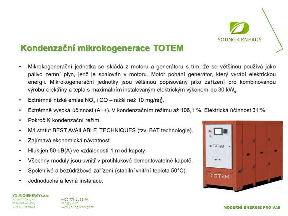 Kondenzační mikrokogenerace TOTEM YOUNG4ENERGY s.r.o. Korunní 595/76 Mariánské Hory 709 00 Ostrava +420 776 11 88 99 info@y-e.cz www.young4energy.cz M