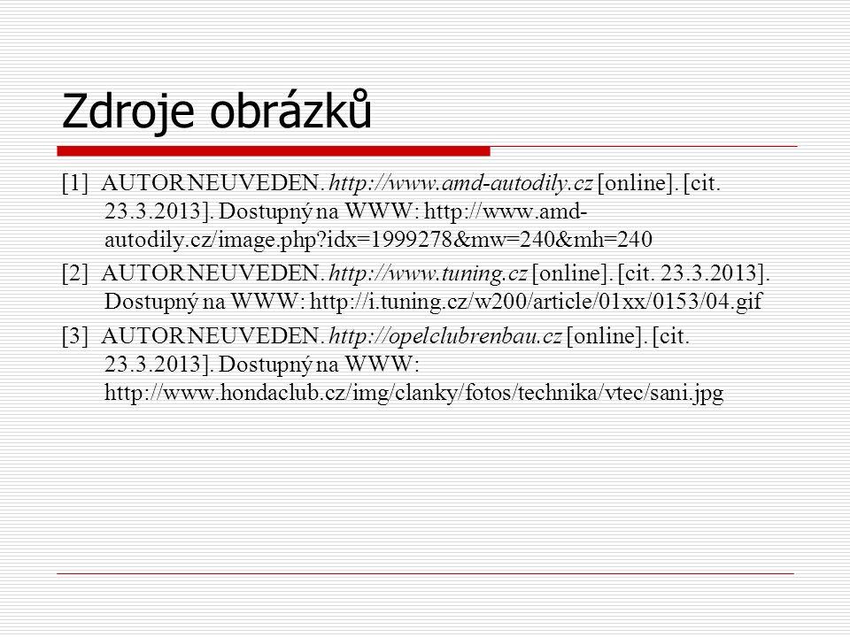 Zdroje obrázků [1] AUTOR NEUVEDEN. http://www.amd-autodily.cz [online]. [cit. 23.3.2013]. Dostupný na WWW: http://www.amd- autodily.cz/image.php?idx=1
