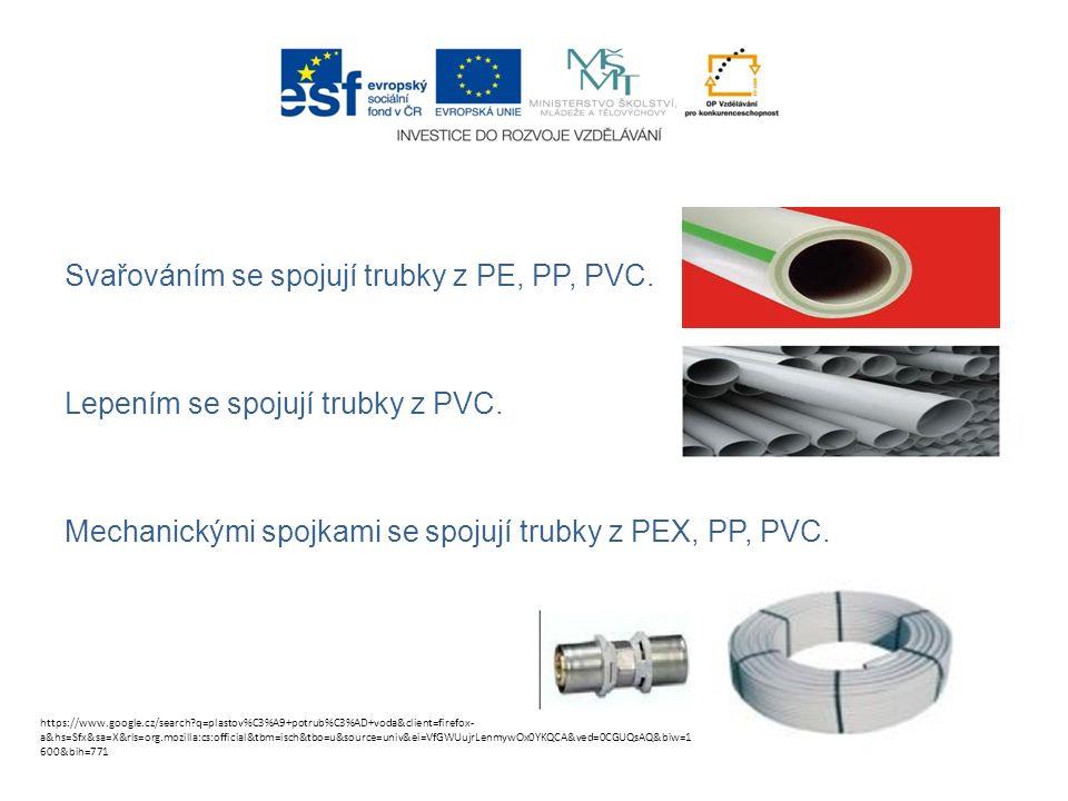 Svařováním se spojují trubky z PE, PP, PVC. Lepením se spojují trubky z PVC.