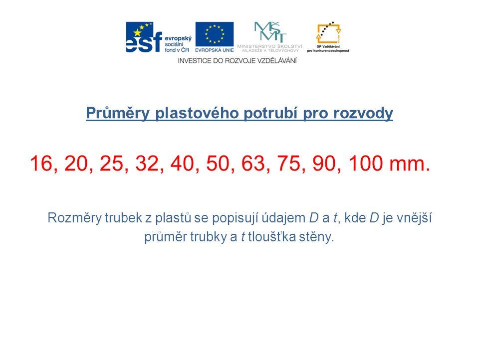 Průměry plastového potrubí pro rozvody 16, 20, 25, 32, 40, 50, 63, 75, 90, 100 mm.