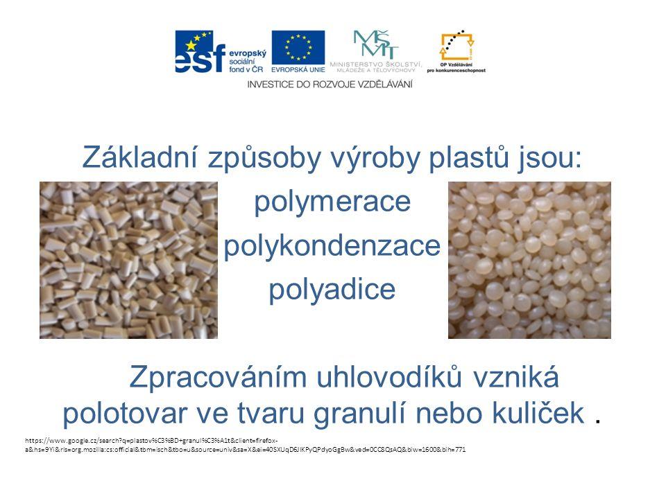Základní způsoby výroby plastů jsou: polymerace polykondenzace polyadice Zpracováním uhlovodíků vzniká polotovar ve tvaru granulí nebo kuliček.