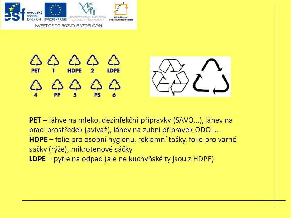 PET – láhve na mléko, dezinfekční přípravky (SAVO…), láhev na prací prostředek (aviváž), láhev na zubní přípravek ODOL… HDPE – folie pro osobní hygienu, reklamní tašky, folie pro varné sáčky (rýže), mikrotenové sáčky LDPE – pytle na odpad (ale ne kuchyňské ty jsou z HDPE)