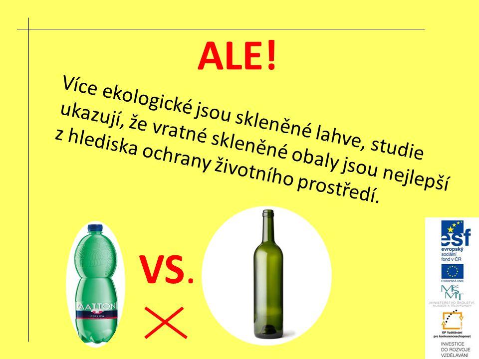 ALE! Více ekologické jsou skleněné lahve, studie ukazují, že vratné skleněné obaly jsou nejlepší z hlediska ochrany životního prostředí. VS.