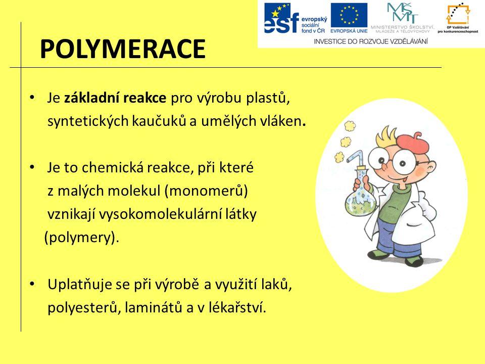POLYMERACE Je základní reakce pro výrobu plastů, syntetických kaučuků a umělých vláken.