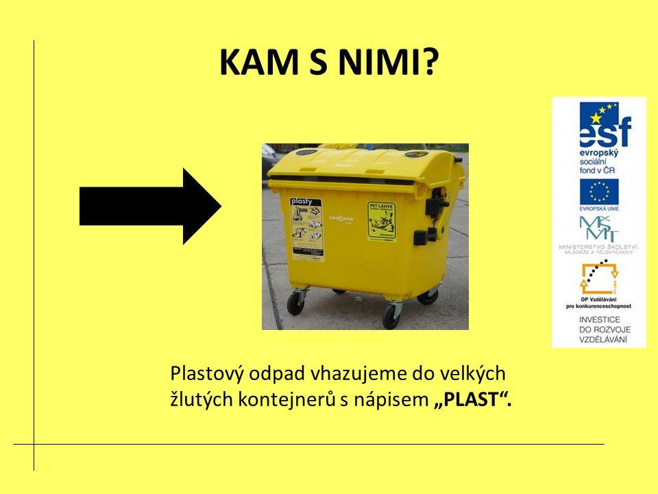 """KAM S NIMI Plastový odpad vhazujeme do velkých žlutých kontejnerů s nápisem """"PLAST ."""