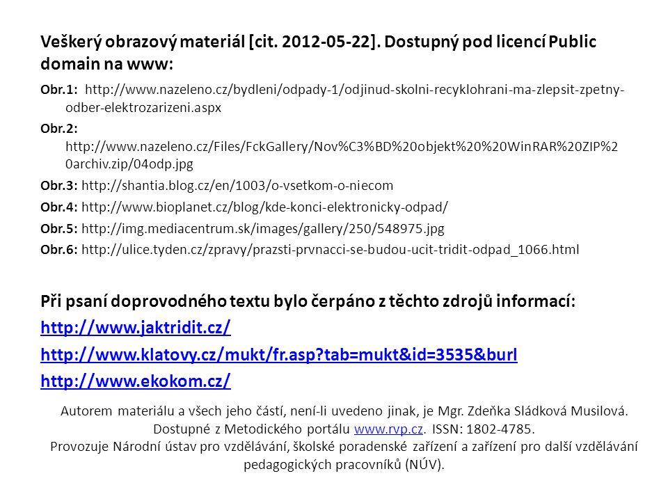 Veškerý obrazový materiál [cit. 2012-05-22]. Dostupný pod licencí Public domain na www: Obr.1: http://www.nazeleno.cz/bydleni/odpady-1/odjinud-skolni-