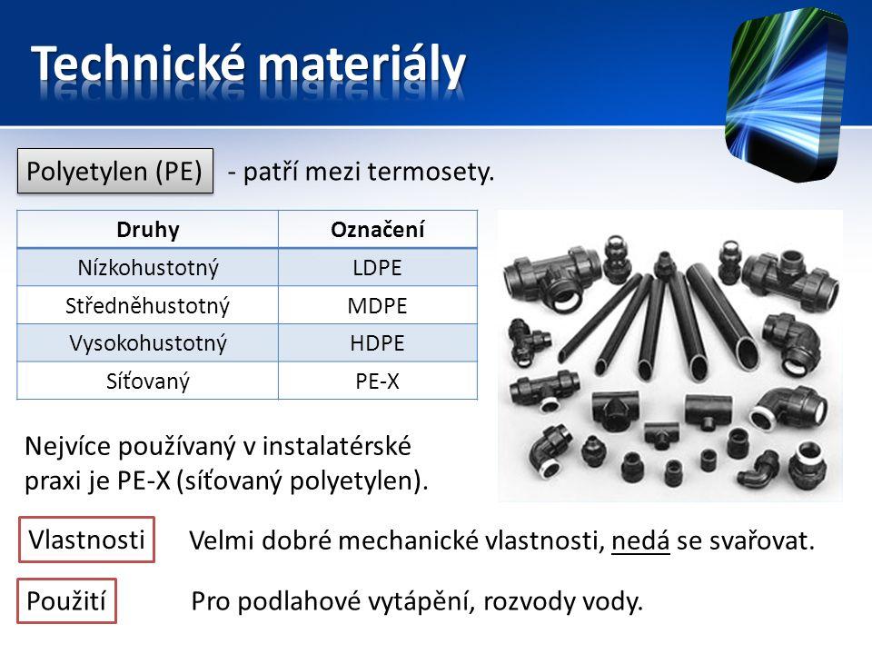 Polyetylen (PE) Nejvíce používaný v instalatérské praxi je PE-X (síťovaný polyetylen). DruhyOznačení NízkohustotnýLDPE StředněhustotnýMDPE Vysokohusto