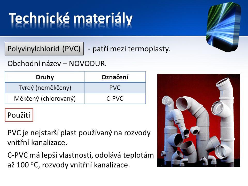 Polyvinylchlorid (PVC) Obchodní název – NOVODUR. - patří mezi termoplasty. DruhyOznačení Tvrdý (neměkčený)PVC Měkčený (chlorovaný)C-PVC Použití PVC je