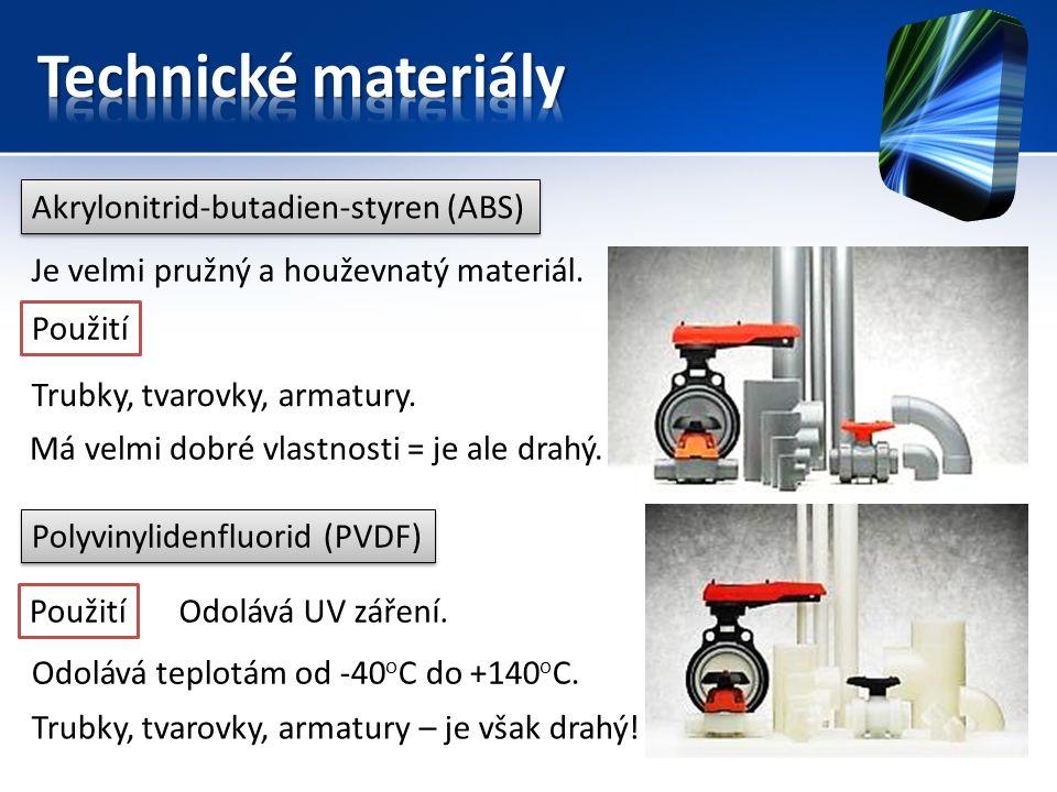 Akrylonitrid-butadien-styren (ABS) Je velmi pružný a houževnatý materiál. Použití Polyvinylidenfluorid (PVDF) Použití Trubky, tvarovky, armatury. Odol