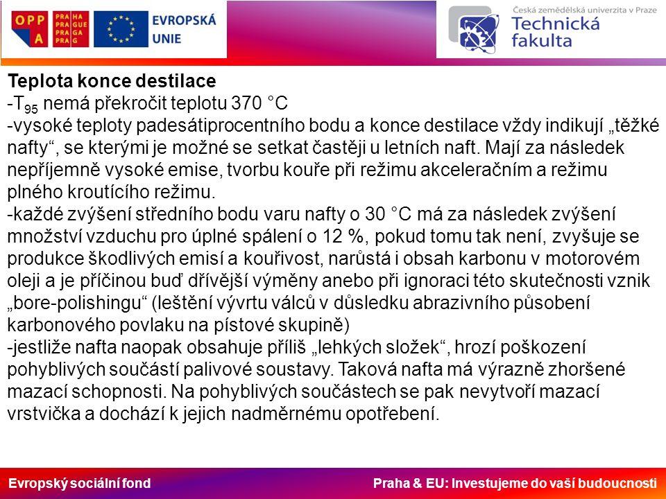 """Evropský sociální fond Praha & EU: Investujeme do vaší budoucnosti Teplota konce destilace -T 95 nemá překročit teplotu 370 °C -vysoké teploty padesátiprocentního bodu a konce destilace vždy indikují """"těžké nafty , se kterými je možné se setkat častěji u letních naft."""