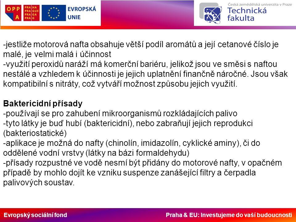 Evropský sociální fond Praha & EU: Investujeme do vaší budoucnosti -jestliže motorová nafta obsahuje větší podíl aromátů a její cetanové číslo je malé, je velmi malá i účinnost -využití peroxidů naráží má komerční bariéru, jelikož jsou ve směsi s naftou nestálé a vzhledem k účinnosti je jejich uplatnění finančně náročné.