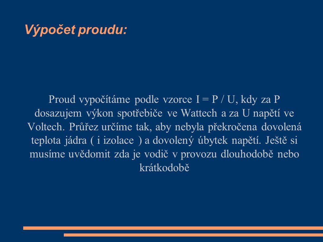 Výpočet proudu: Proud vypočítáme podle vzorce I = P / U, kdy za P dosazujem výkon spotřebiče ve Wattech a za U napětí ve Voltech.