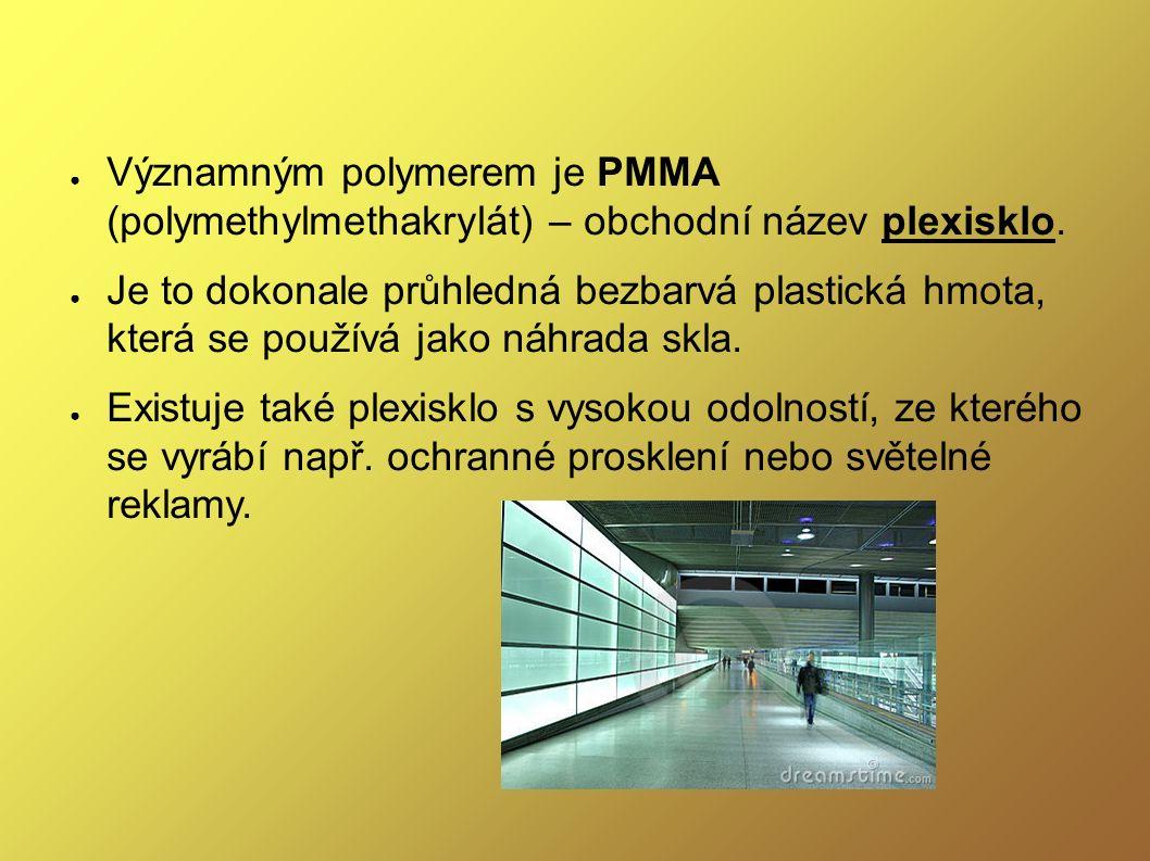 ● Významným polymerem je PMMA (polymethylmethakrylát) – obchodní název plexisklo.