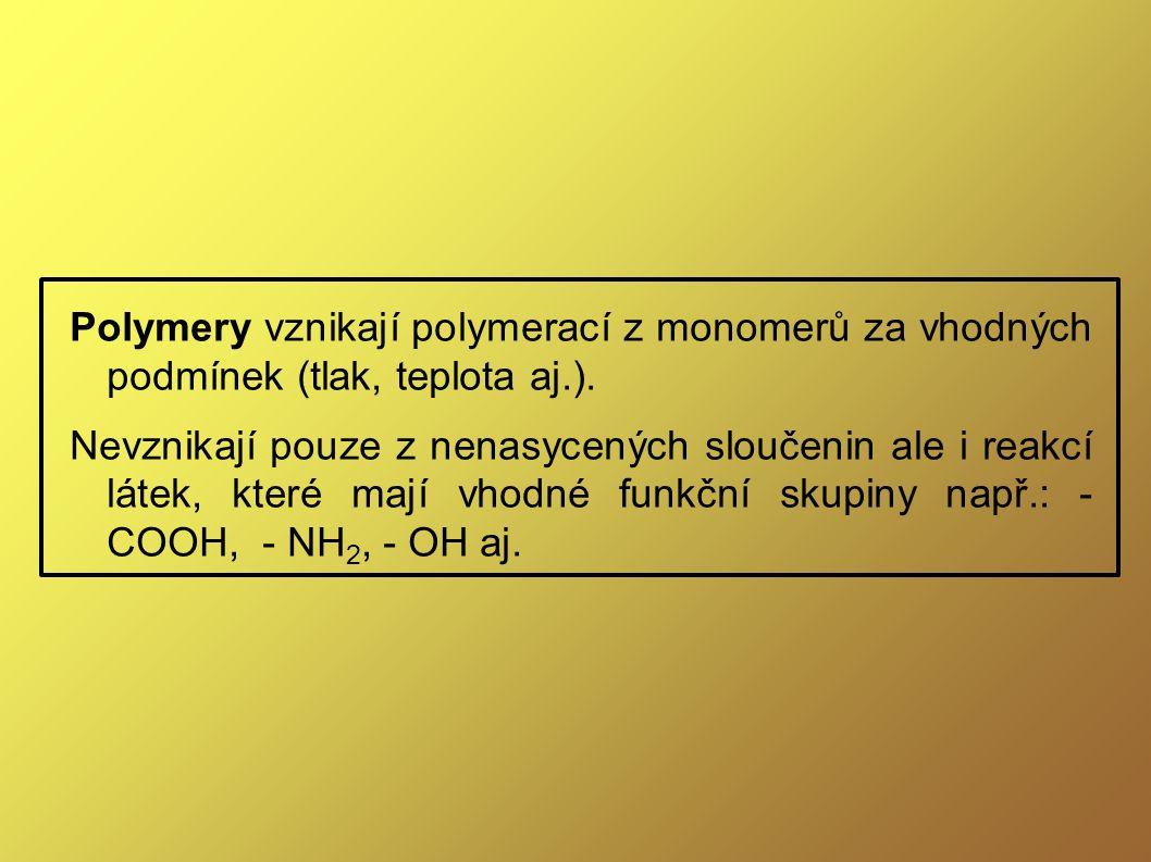 Polymery vznikají polymerací z monomerů za vhodných podmínek (tlak, teplota aj.).