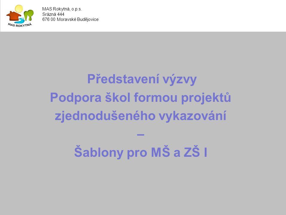 Představení výzvy Podpora škol formou projektů zjednodušeného vykazování – Šablony pro MŠ a ZŠ I MAS Rokytná, o.p.s.