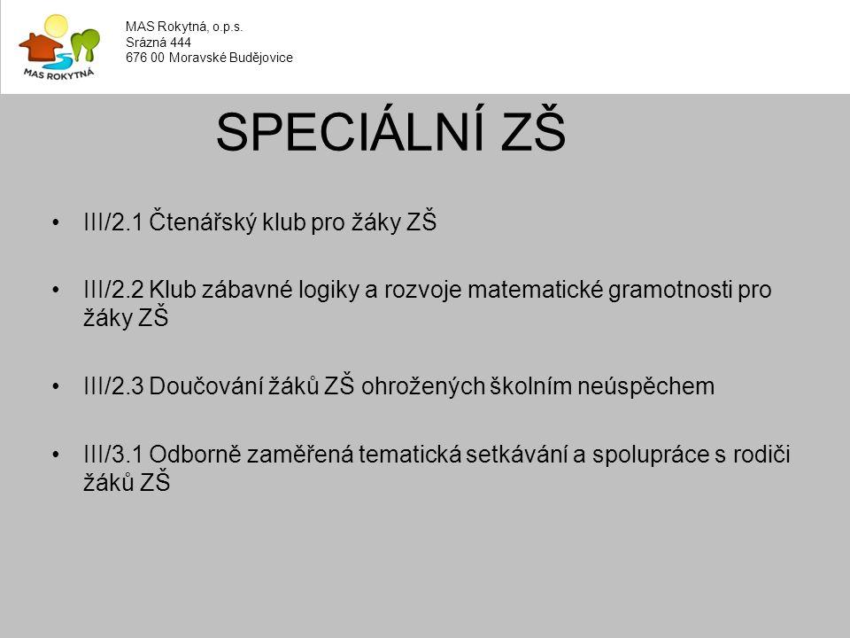 III/2.1 Čtenářský klub pro žáky ZŠ III/2.2 Klub zábavné logiky a rozvoje matematické gramotnosti pro žáky ZŠ III/2.3 Doučování žáků ZŠ ohrožených školním neúspěchem III/3.1 Odborně zaměřená tematická setkávání a spolupráce s rodiči žáků ZŠ SPECIÁLNÍ ZŠ MAS Rokytná, o.p.s.