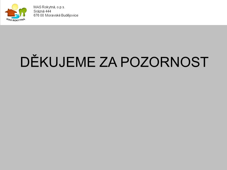DĚKUJEME ZA POZORNOST MAS Rokytná, o.p.s. Srázná 444 676 00 Moravské Budějovice