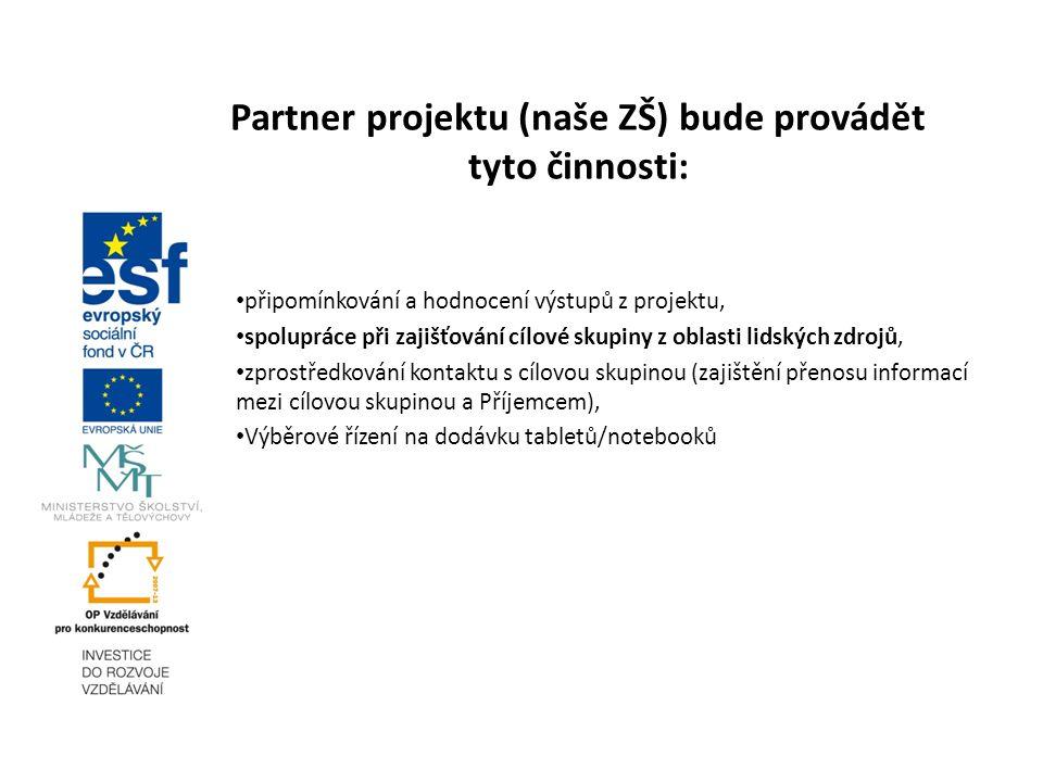 Partner projektu (naše ZŠ) bude provádět tyto činnosti: připomínkování a hodnocení výstupů z projektu, spolupráce při zajišťování cílové skupiny z obl