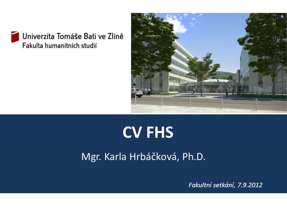 CV FHS Fakultní setkání, 7.9.2012 Mgr. Karla Hrbáčková, Ph.D.