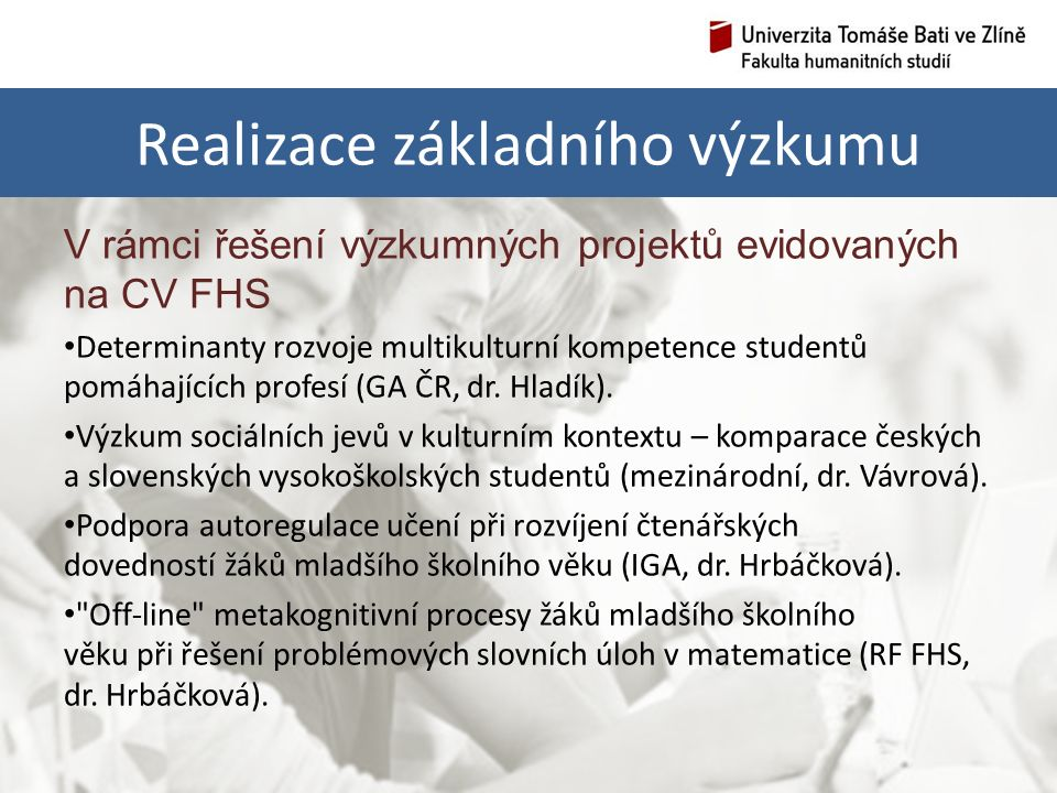 Realizace základního výzkumu V rámci řešení výzkumných projektů evidovaných na CV FHS Determinanty rozvoje multikulturní kompetence studentů pomáhajících profesí (GA ČR, dr.