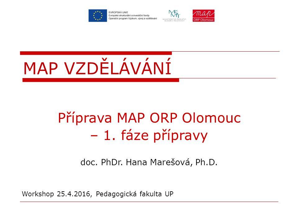 Příprava MAP ORP Olomouc – 1. fáze přípravy doc. PhDr. Hana Marešová, Ph.D. Workshop 25.4.2016, Pedagogická fakulta UP MAP VZDĚLÁVÁNÍ