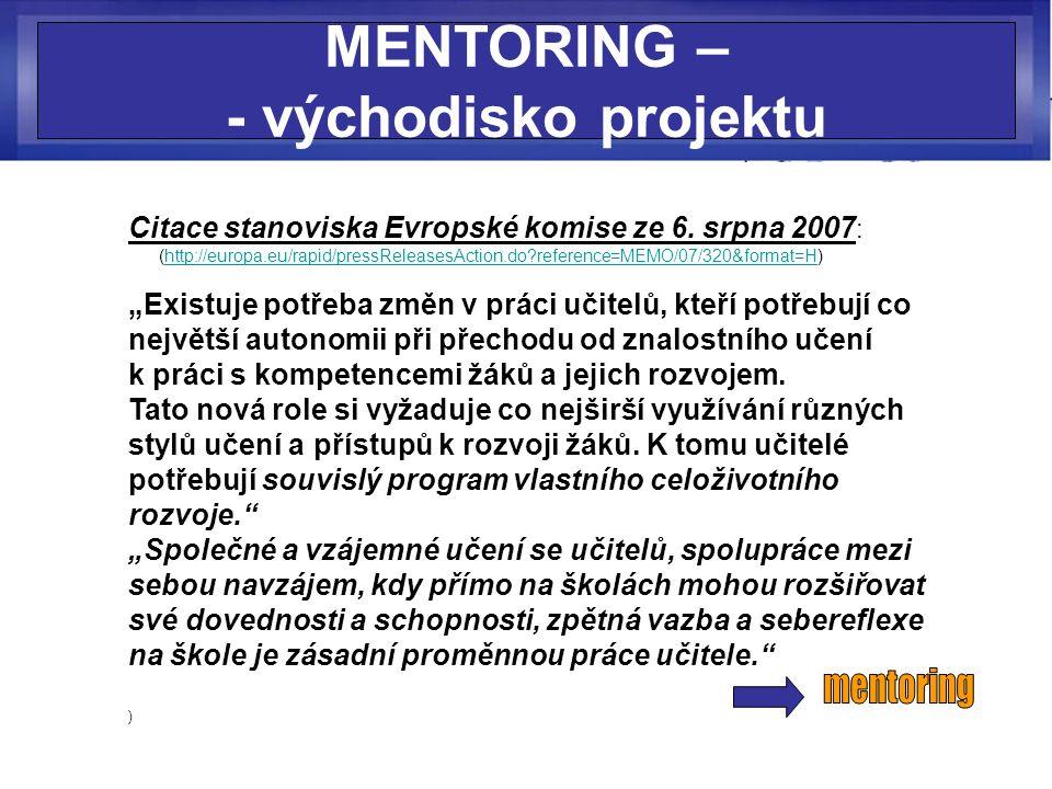MENTORING – - východisko projektu Citace stanoviska Evropské komise ze 6. srpna 2007 : (http://europa.eu/rapid/pressReleasesAction.do?reference=MEMO/0