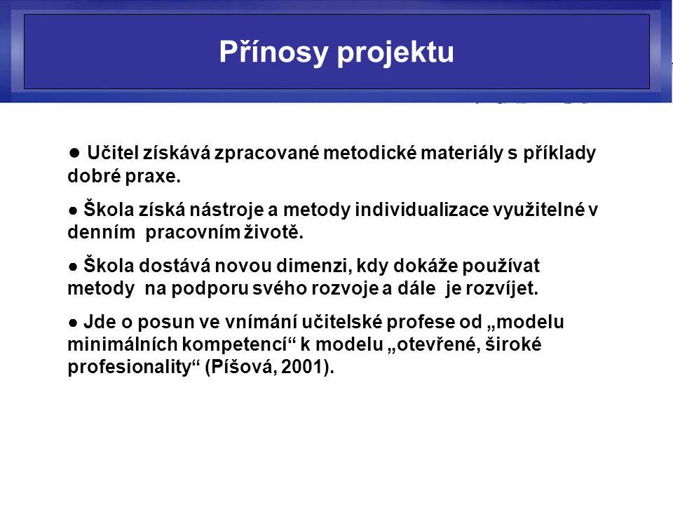 Přínosy projektu ● Učitel získává zpracované metodické materiály s příklady dobré praxe.