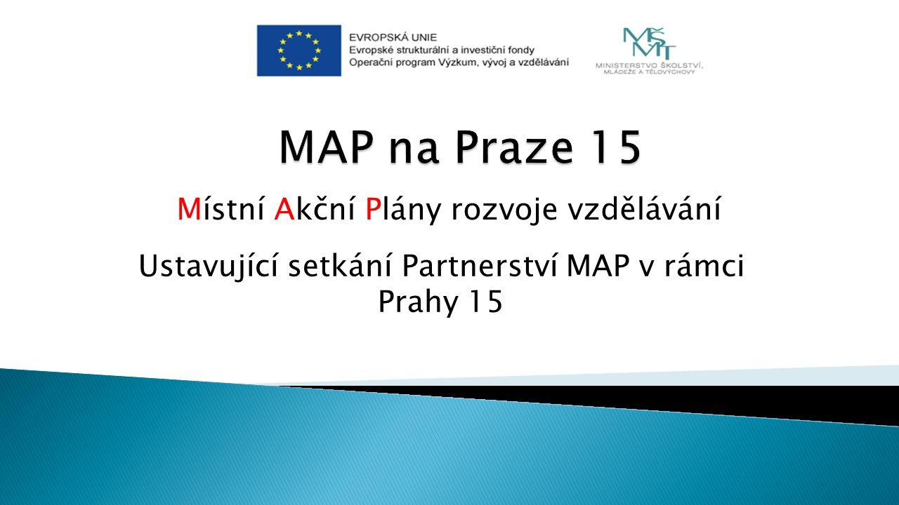 Místní Akční Plány rozvoje vzdělávání Ustavující setkání Partnerství MAP v rámci Prahy 15