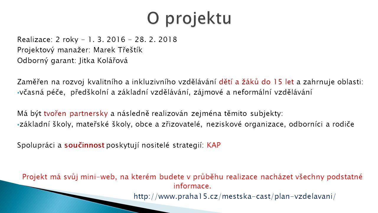 Realizace: 2 roky - 1. 3. 2016 - 28. 2. 2018 Projektový manažer: Marek Třeštík Odborný garant: Jitka Kolářová Zaměřen na rozvoj kvalitního a inkluzivn