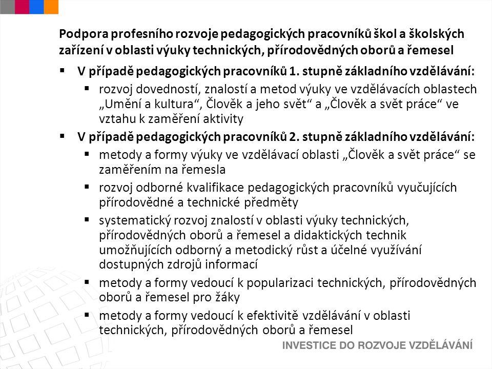 Podpora profesního rozvoje pedagogických pracovníků škol a školských zařízení v oblasti výuky technických, přírodovědných oborů a řemesel  V případě pedagogických pracovníků 1.