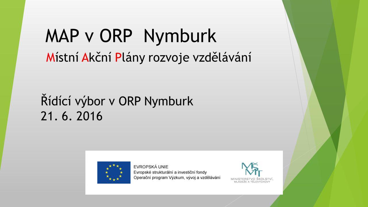 MAP v ORP Nymburk Místní Akční Plány rozvoje vzdělávání Řídící výbor v ORP Nymburk 21. 6. 2016