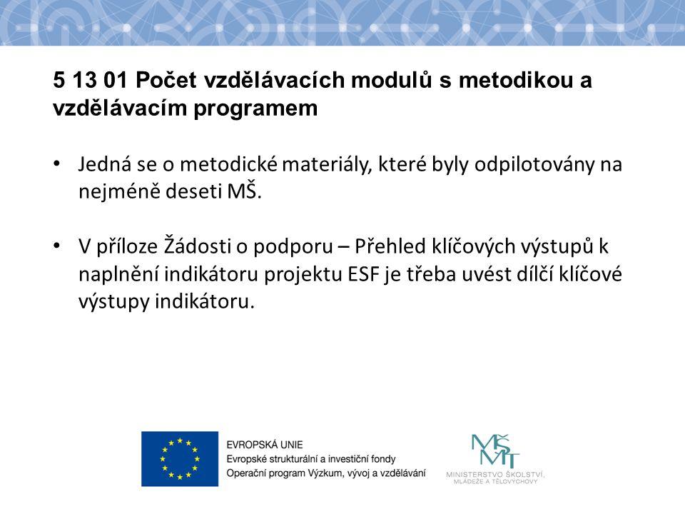 Název kapitoly Název podkapitoly Text 5 13 01 Počet vzdělávacích modulů s metodikou a vzdělávacím programem Jedná se o metodické materiály, které byly odpilotovány na nejméně deseti MŠ.