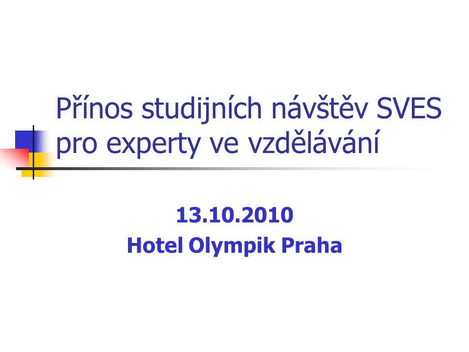 Přínos studijních návštěv SVES pro experty ve vzdělávání 13.10.2010 Hotel Olympik Praha