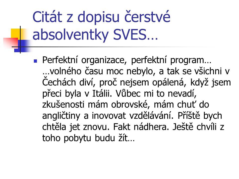 Citát z dopisu čerstvé absolventky SVES… Perfektní organizace, perfektní program… …volného času moc nebylo, a tak se všichni v Čechách diví, proč nejsem opálená, když jsem přeci byla v Itálii.