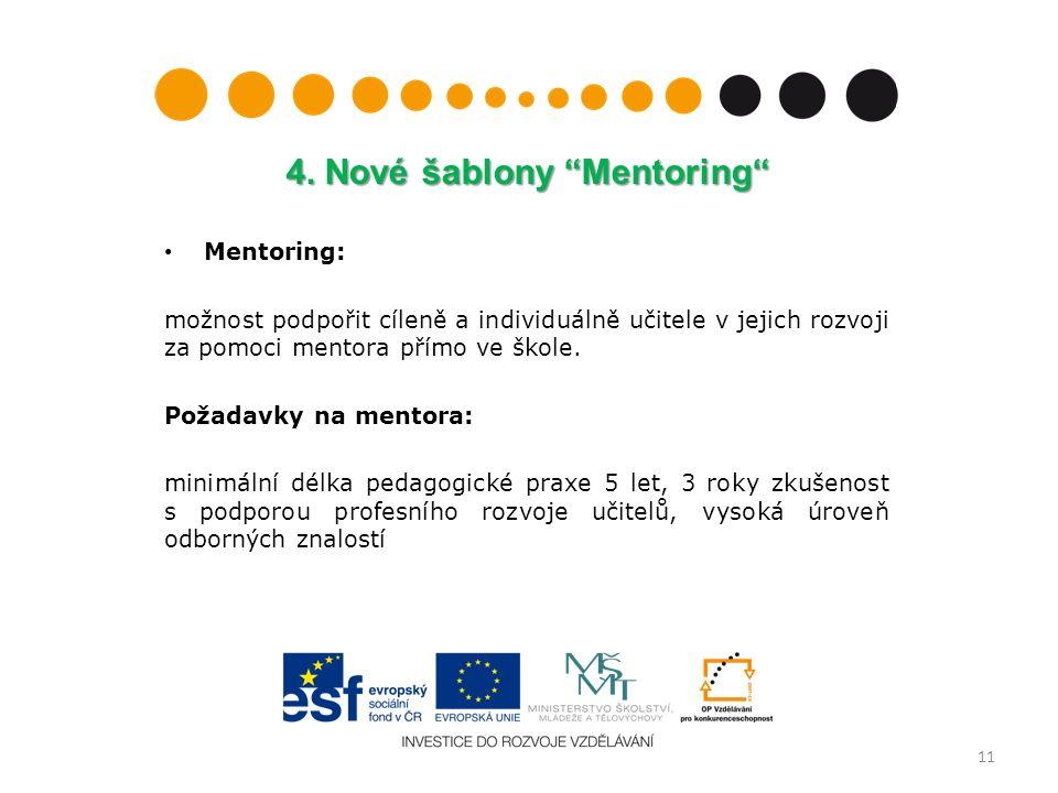 """4. Nové šablony """"Mentoring"""" Mentoring: možnost podpořit cíleně a individuálně učitele v jejich rozvoji za pomoci mentora přímo ve škole. Požadavky na"""